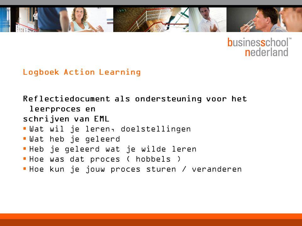 Logboek Action Learning Reflectiedocument als ondersteuning voor het leerproces en schrijven van EML  Wat wil je leren, doelstellingen  Wat heb je g