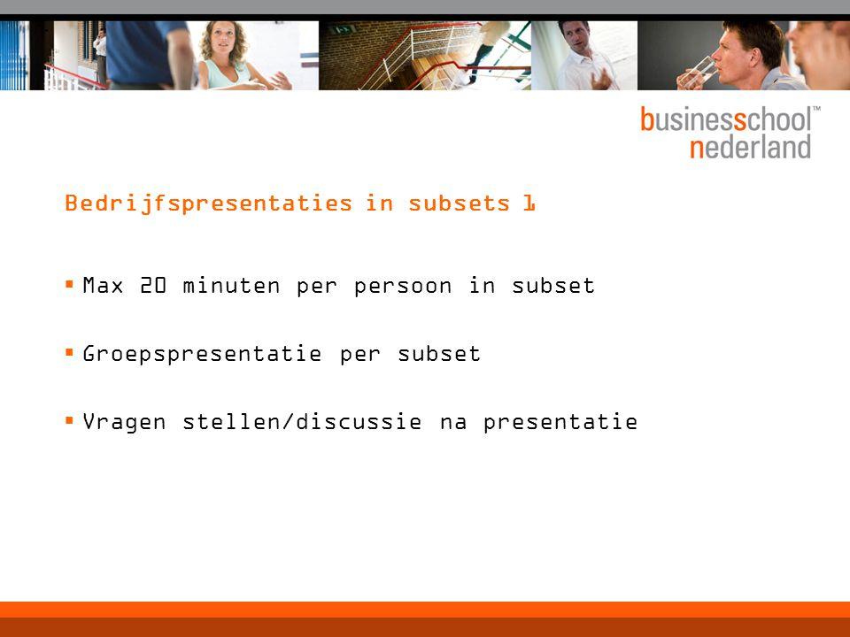 Bedrijfspresentaties in subsets 1  Max 20 minuten per persoon in subset  Groepspresentatie per subset  Vragen stellen/discussie na presentatie