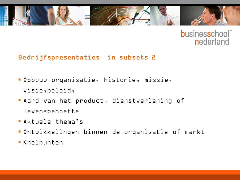 Bedrijfspresentaties in subsets 2  Opbouw organisatie, historie, missie, visie,beleid,  Aard van het product, dienstverlening of levensbehoefte  Ak