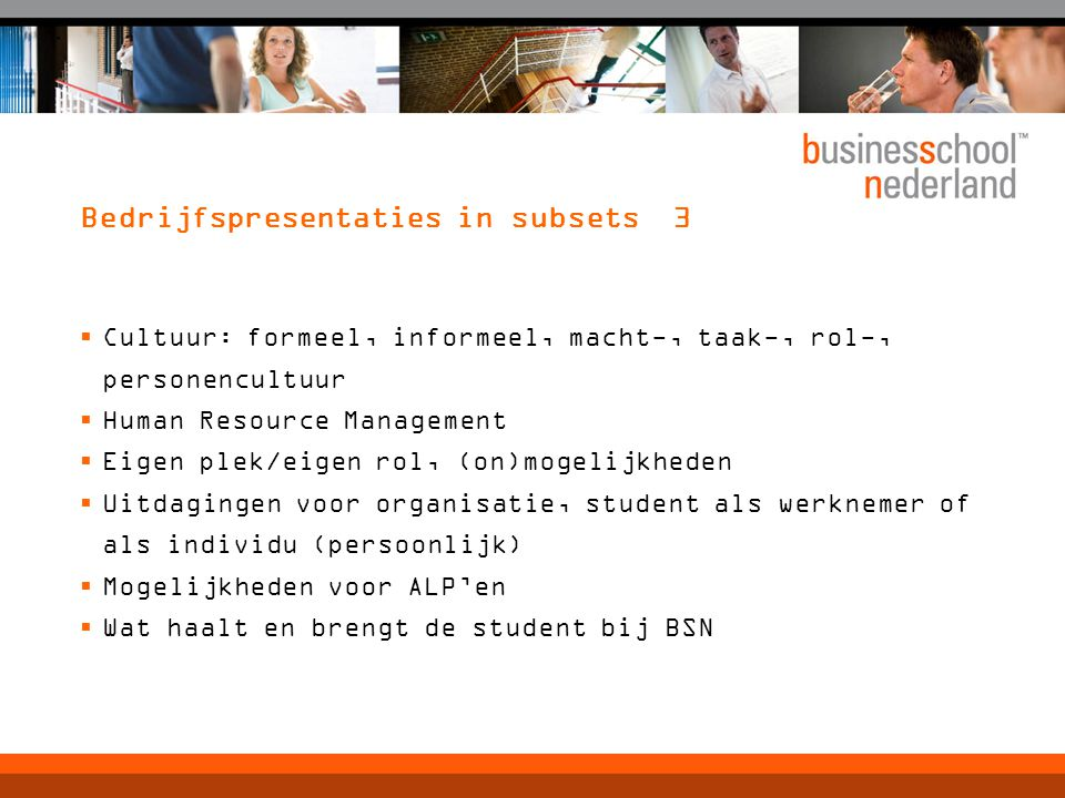 Bedrijfspresentaties in subsets 3  Cultuur: formeel, informeel, macht-, taak-, rol-, personencultuur  Human Resource Management  Eigen plek/eigen r