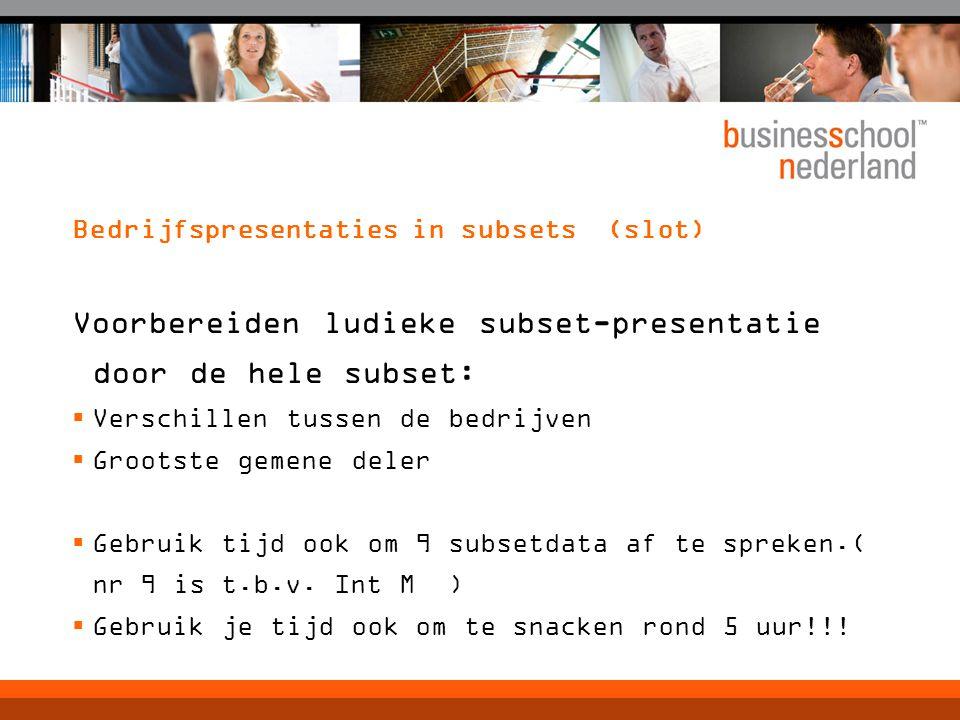 Bedrijfspresentaties in subsets (slot) Voorbereiden ludieke subset-presentatie door de hele subset:  Verschillen tussen de bedrijven  Grootste gemen