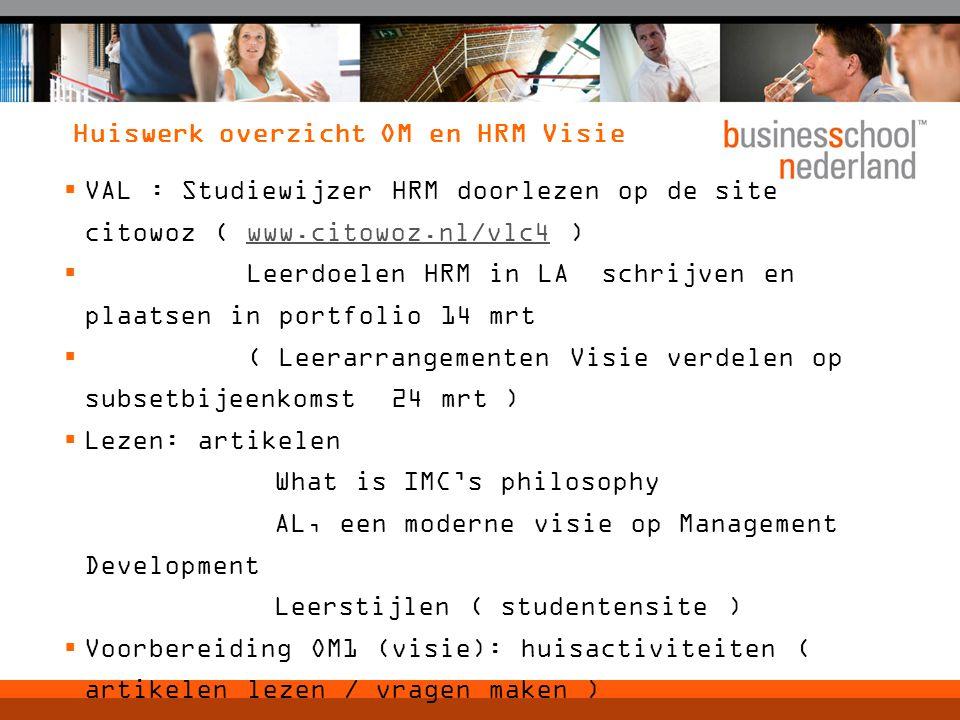 Huiswerk overzicht OM en HRM Visie  VAL : Studiewijzer HRM doorlezen op de site citowoz ( www.citowoz.nl/vlc4 )www.citowoz.nl/vlc4  Leerdoelen HRM i