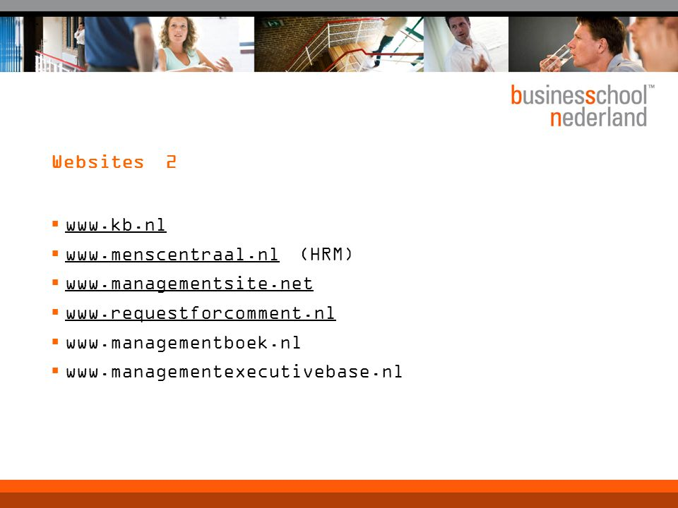 Websites 2  www.kb.nl  www.menscentraal.nl (HRM)  www.managementsite.net  www.requestforcomment.nl  www.managementboek.nl  www.managementexecuti