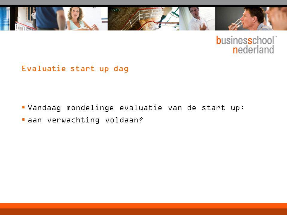 Evaluatie start up dag  Vandaag mondelinge evaluatie van de start up:  aan verwachting voldaan?