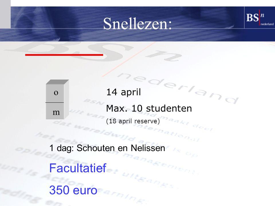 Snellezen: o m 1 dag:Schouten en Nelissen Facultatief 350 euro 14 april Max.