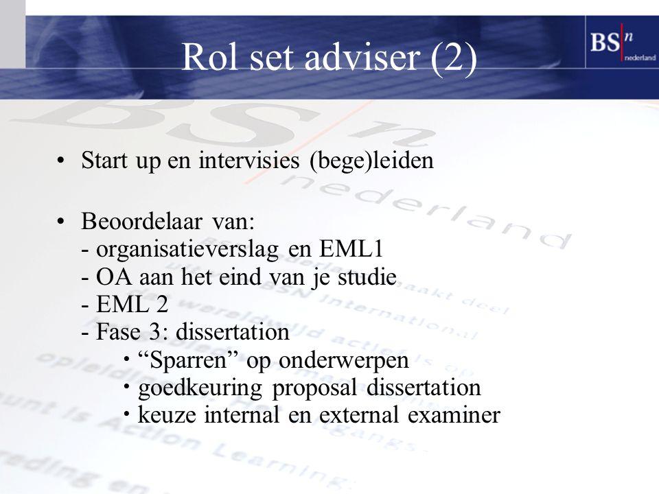 Rol set adviser (2) Start up en intervisies (bege)leiden Beoordelaar van: - organisatieverslag en EML1 - OA aan het eind van je studie - EML 2 - Fase 3: dissertation  Sparren op onderwerpen  goedkeuring proposal dissertation  keuze internal en external examiner