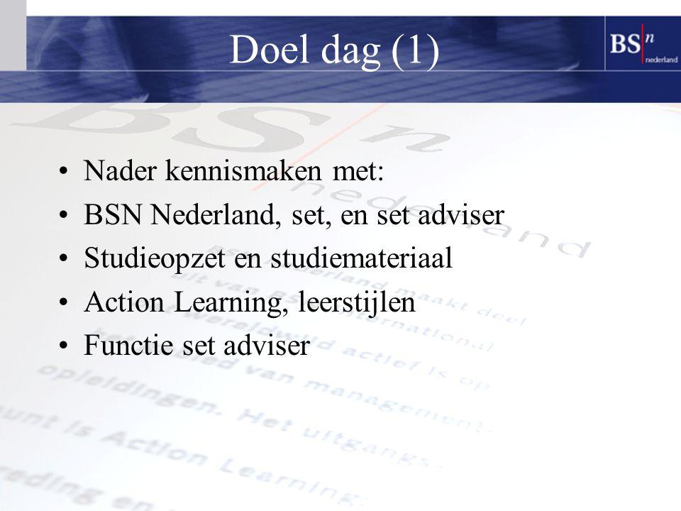 Doel dag (1) Nader kennismaken met: BSN Nederland, set, en set adviser Studieopzet en studiemateriaal Action Learning, leerstijlen Functie set adviser