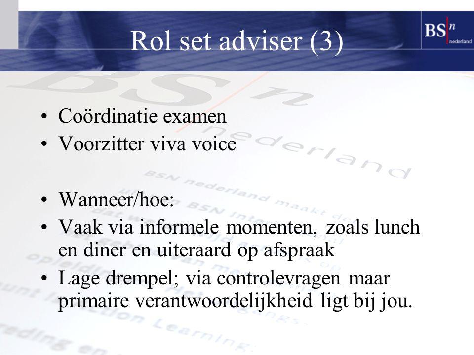 Rol set adviser (3) Coördinatie examen Voorzitter viva voice Wanneer/hoe: Vaak via informele momenten, zoals lunch en diner en uiteraard op afspraak Lage drempel; via controlevragen maar primaire verantwoordelijkheid ligt bij jou.