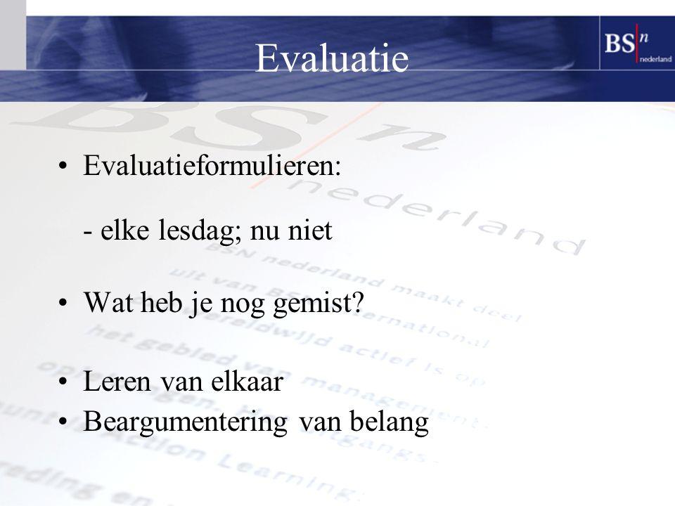 Evaluatie Evaluatieformulieren: - elke lesdag; nu niet Wat heb je nog gemist.
