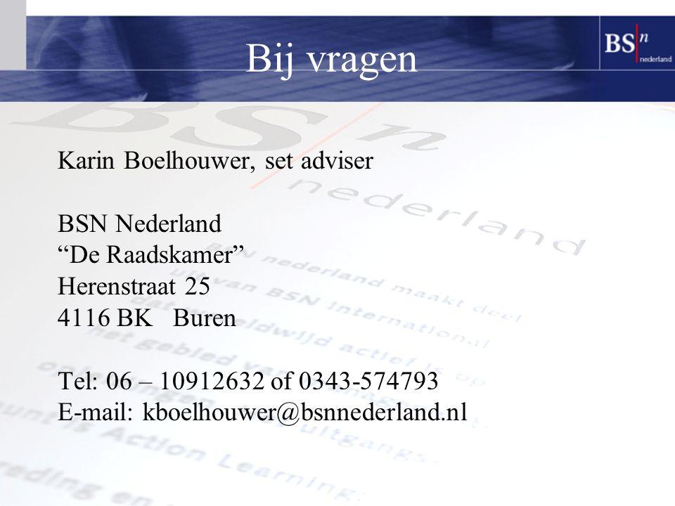 Bij vragen Karin Boelhouwer, set adviser BSN Nederland De Raadskamer Herenstraat 25 4116 BK Buren Tel: 06 – 10912632 of 0343-574793 E-mail: kboelhouwer@bsnnederland.nl