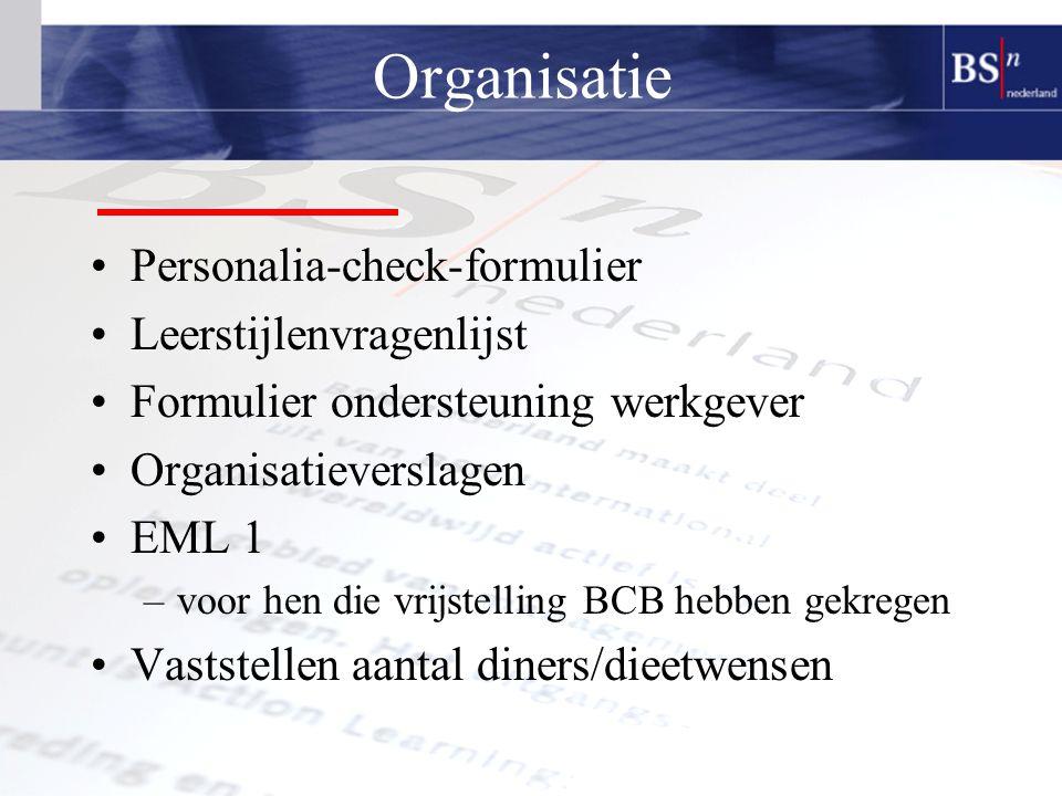 Organisatie Personalia-check-formulier Leerstijlenvragenlijst Formulier ondersteuning werkgever Organisatieverslagen EML 1 –voor hen die vrijstelling BCB hebben gekregen Vaststellen aantal diners/dieetwensen