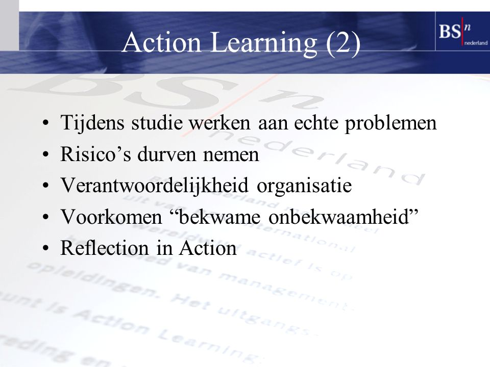 7 Action Learning Projecten Operations Management (concept + definitief) Marketing Management Human Resource Management Informatie Management Financieel Management Strategisch Management (groeps ALP) International Management (Studiereis naar Tsjechie) – ws.