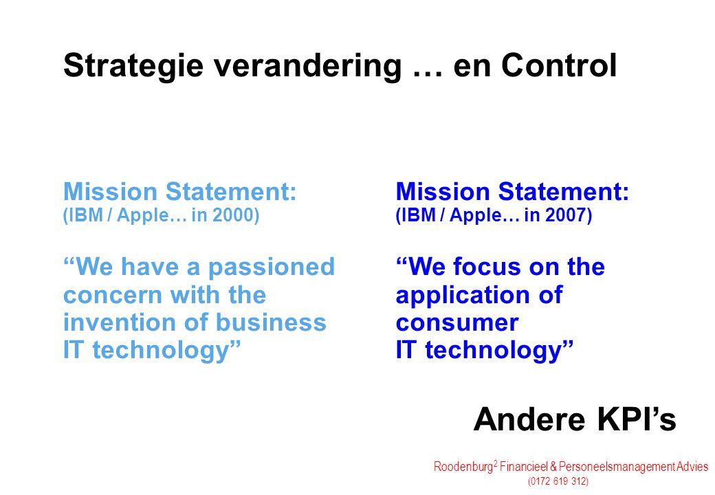 "Roodenburg 2 Financieel & Personeelsmanagement Advies (0172 619 312) Strategie verandering … en Control Mission Statement: (IBM / Apple… in 2000) ""We"