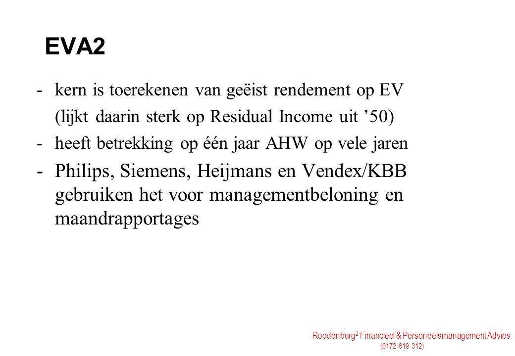 Roodenburg 2 Financieel & Personeelsmanagement Advies (0172 619 312) EVA2 -kern is toerekenen van geëist rendement op EV (lijkt daarin sterk op Residu