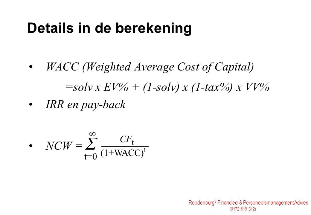 Roodenburg 2 Financieel & Personeelsmanagement Advies (0172 619 312) Details in de berekening WACC (Weighted Average Cost of Capital) =solv x EV% + (1
