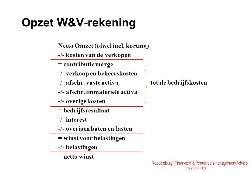 Roodenburg 2 Financieel & Personeelsmanagement Advies (0172 619 312) Opzet W&V-rekening Netto Omzet (ofwel incl. korting) -/- kosten van de verkopen =