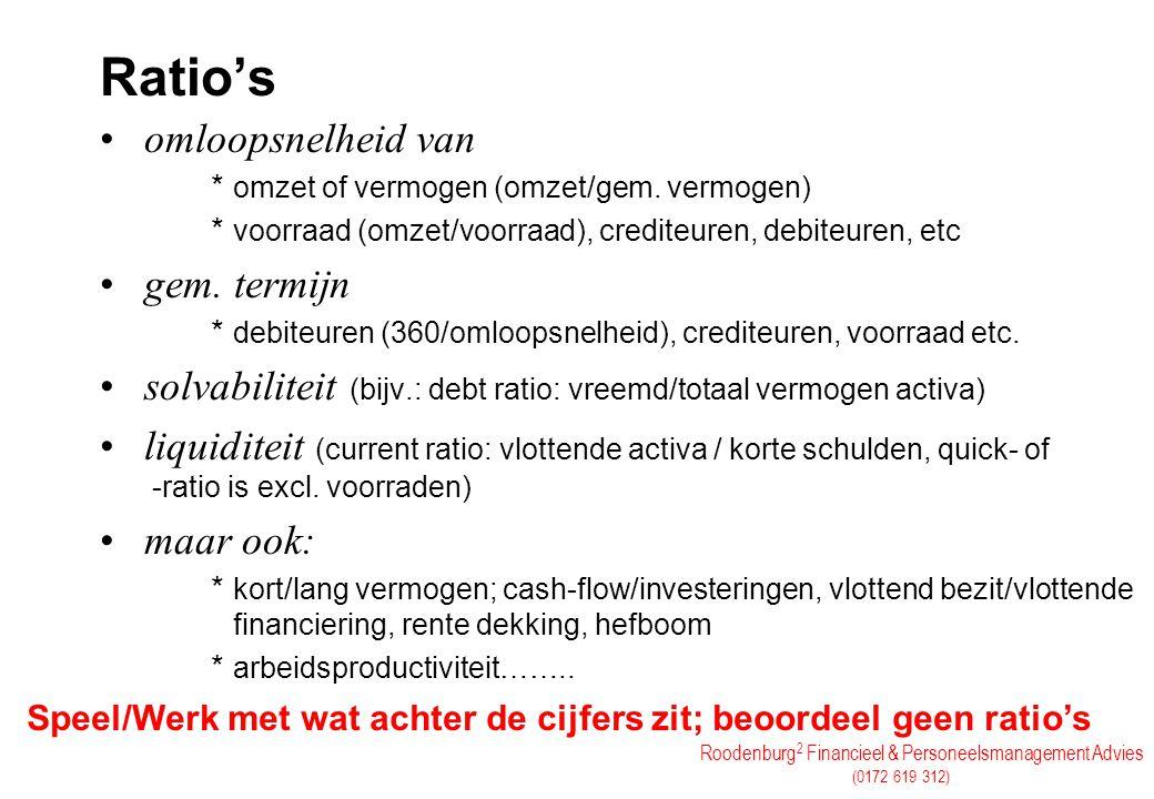 Roodenburg 2 Financieel & Personeelsmanagement Advies (0172 619 312) Ratio's omloopsnelheid van * omzet of vermogen (omzet/gem. vermogen) * voorraad (