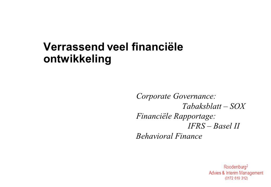 Roodenburg 2 Advies & Interim Management (0172 619 312) Verrassend veel financiële ontwikkeling Corporate Governance: Tabaksblatt – SOX Financiële Rap