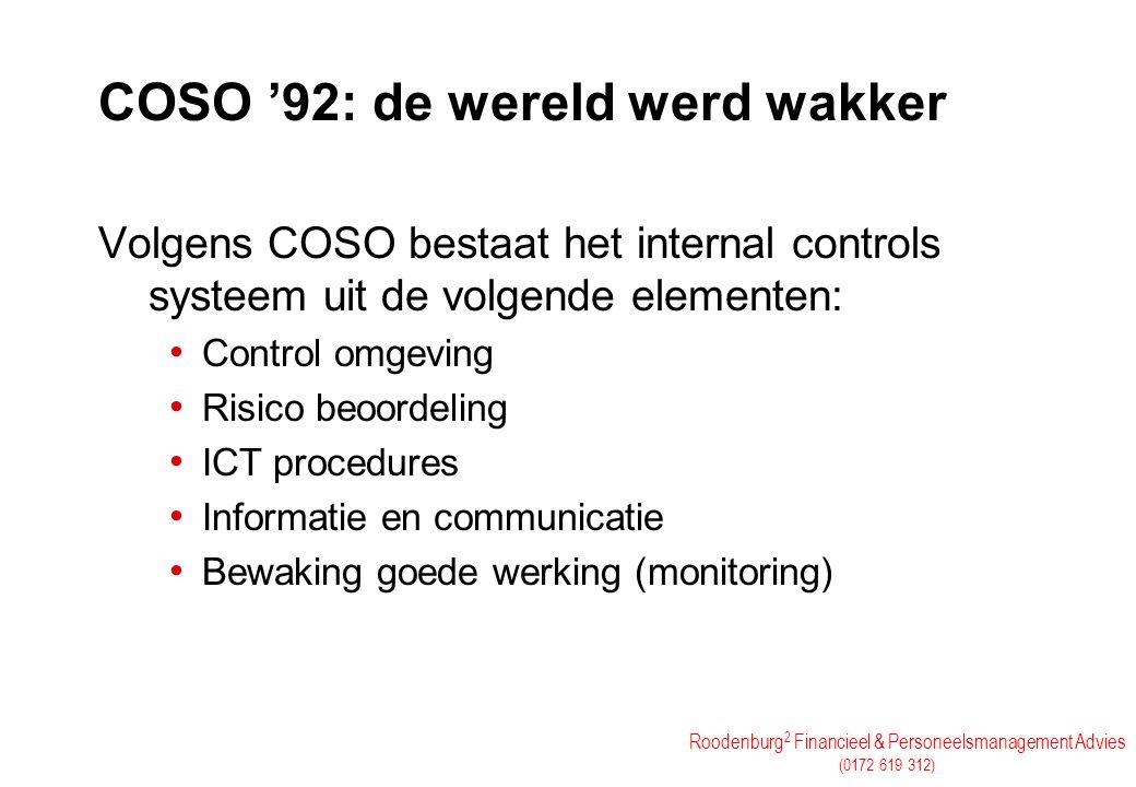 Roodenburg 2 Financieel & Personeelsmanagement Advies (0172 619 312) COSO '92: de wereld werd wakker Volgens COSO bestaat het internal controls systee