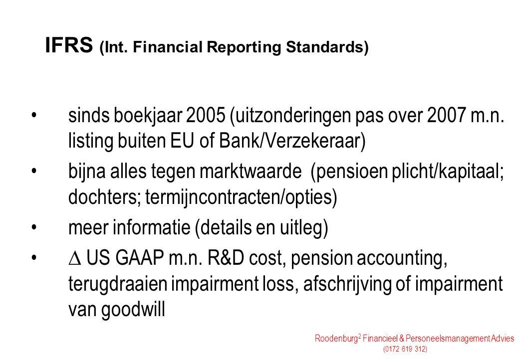 Roodenburg 2 Financieel & Personeelsmanagement Advies (0172 619 312) IFRS (Int. Financial Reporting Standards) sinds boekjaar 2005 (uitzonderingen pas