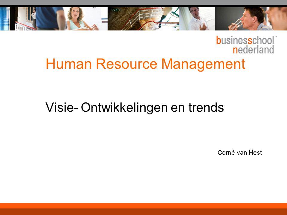 Human Resource Management Visie- Ontwikkelingen en trends Corné van Hest
