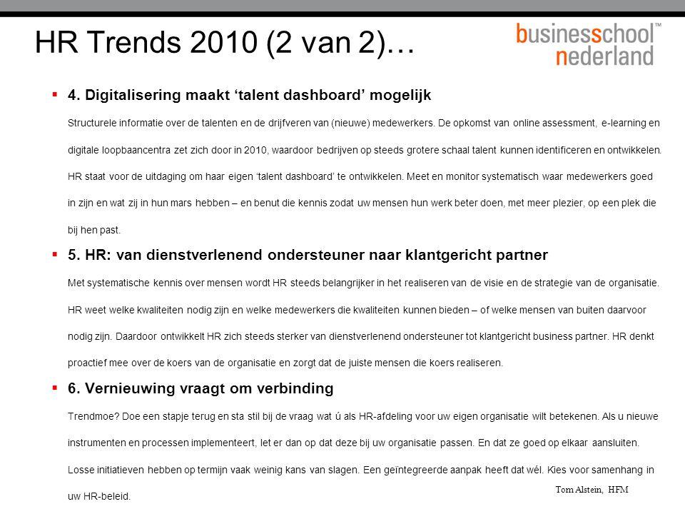 HR Trends 2010 (2 van 2)…  4. Digitalisering maakt 'talent dashboard' mogelijk Structurele informatie over de talenten en de drijfveren van (nieuwe)