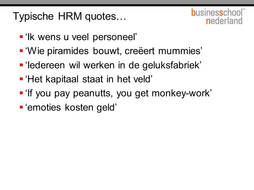 Typische HRM quotes…  'Ik wens u veel personeel'  'Wie piramides bouwt, creëert mummies'  'Iedereen wil werken in de geluksfabriek'  'Het kapitaal