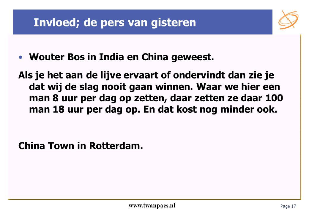 Page 17 www.twanpaes.nl Invloed; de pers van gisteren Wouter Bos in India en China geweest. Als je het aan de lijve ervaart of ondervindt dan zie je d