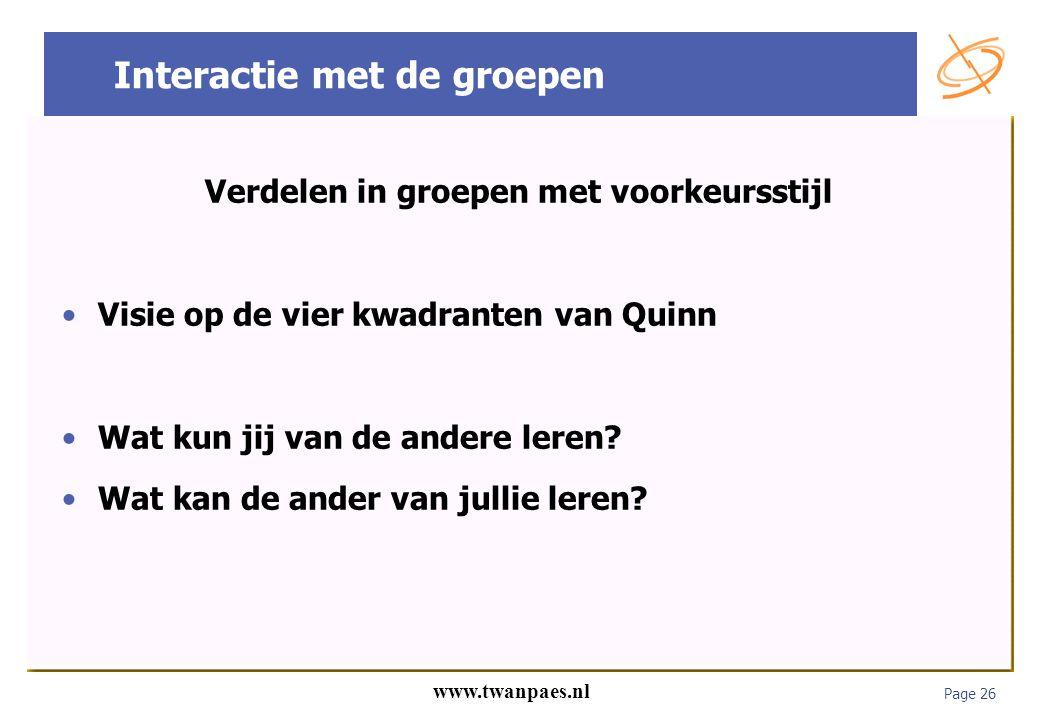 Page 26 www.twanpaes.nl Interactie met de groepen Verdelen in groepen met voorkeursstijl Visie op de vier kwadranten van Quinn Wat kun jij van de ande