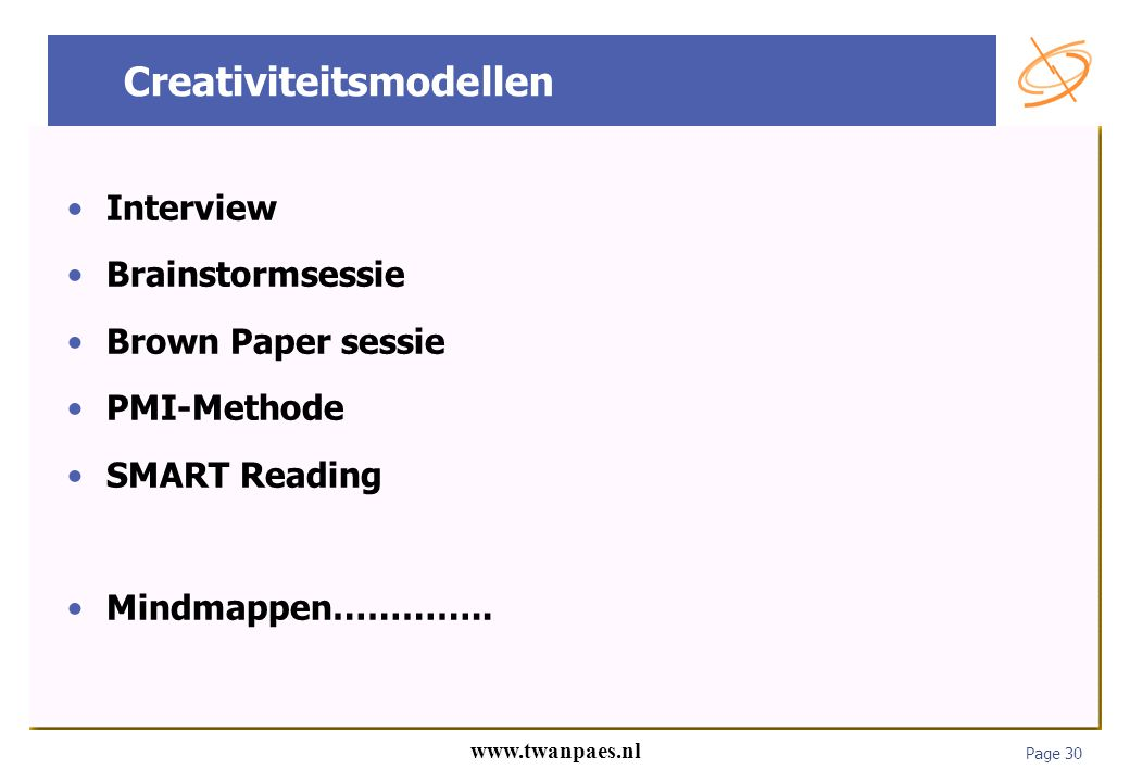 Page 30 www.twanpaes.nl Creativiteitsmodellen Interview Brainstormsessie Brown Paper sessie PMI-Methode SMART Reading Mindmappen…………..
