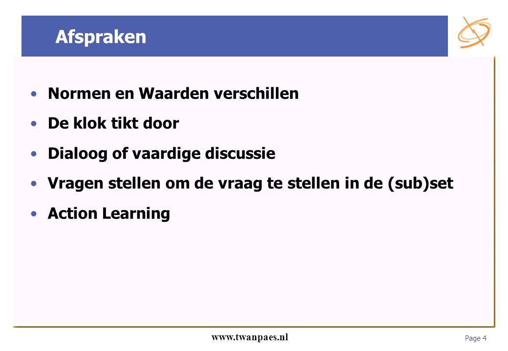 Page 4 www.twanpaes.nl Afspraken Normen en Waarden verschillen De klok tikt door Dialoog of vaardige discussie Vragen stellen om de vraag te stellen i