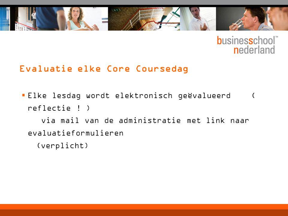 Evaluatie elke Core Coursedag  Elke lesdag wordt elektronisch geëvalueerd ( reflectie .