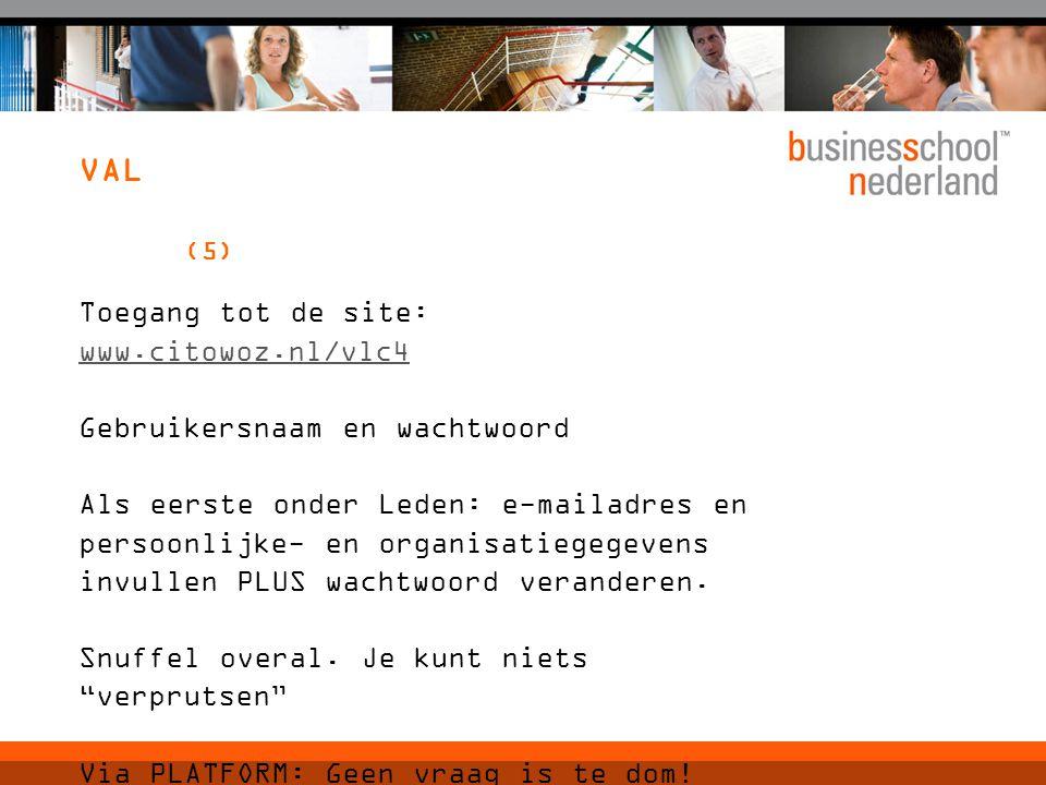 VAL (5) Toegang tot de site: www.citowoz.nl/vlc4 Gebruikersnaam en wachtwoord Als eerste onder Leden: e-mailadres en persoonlijke- en organisatiegegevens invullen PLUS wachtwoord veranderen.