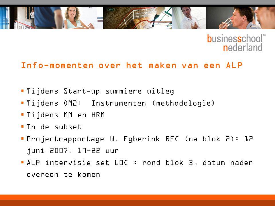Info-momenten over het maken van een ALP  Tijdens Start-up summiere uitleg  Tijdens OM2: Instrumenten (methodologie)  Tijdens MM en HRM  In de subset  Projectrapportage W.