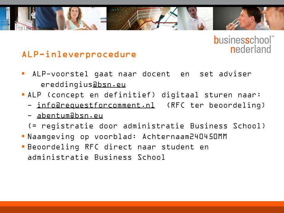 ALP-inleverprocedure  ALP-voorstel gaat naar docent en set adviser ereddingius@bsn.eu  ALP (concept en definitief) digitaal sturen naar: - info@requestforcomment.nl (RFC ter beoordeling) - abentum@bsn.eu (= registratie door administratie Business School)  Naamgeving op voorblad: Achternaam240450MM  Beoordeling RFC direct naar student en administratie Business School