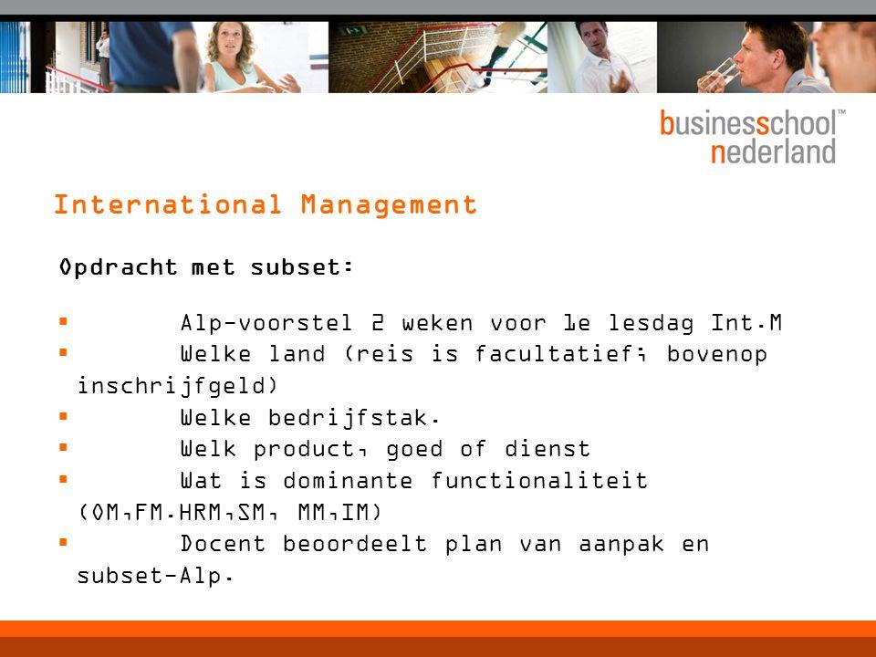 International Management Opdracht met subset:  Alp-voorstel 2 weken voor 1e lesdag Int.M  Welke land (reis is facultatief; bovenop inschrijfgeld)  Welke bedrijfstak.