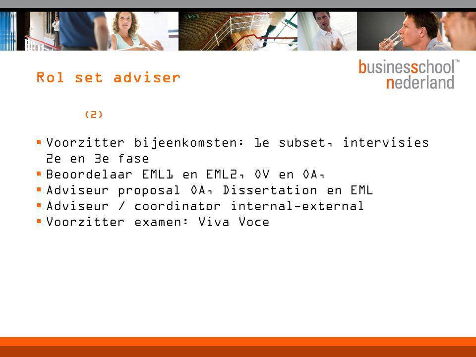 Rol set adviser (2)  Voorzitter bijeenkomsten: 1e subset, intervisies 2e en 3e fase  Beoordelaar EML1 en EML2, OV en OA,  Adviseur proposal OA, Dis