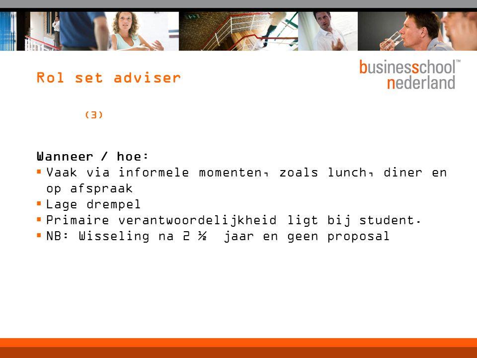 Rol set adviser (3) Wanneer / hoe:  Vaak via informele momenten, zoals lunch, diner en op afspraak  Lage drempel  Primaire verantwoordelijkheid ligt bij student.