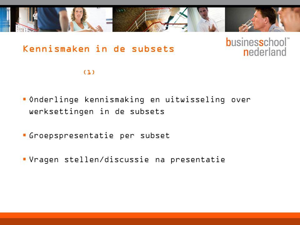 Kennismaken in de subsets (1)  Onderlinge kennismaking en uitwisseling over werksettingen in de subsets  Groepspresentatie per subset  Vragen stellen/discussie na presentatie