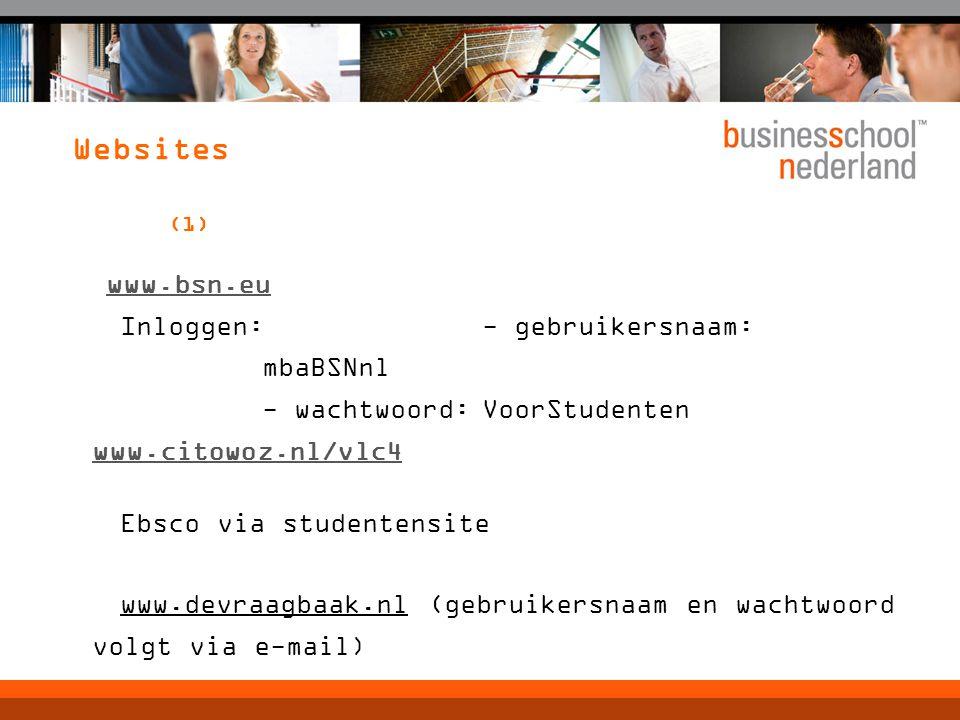 Websites (1) www.bsn.eu Inloggen: - gebruikersnaam: mbaBSNnl - wachtwoord:VoorStudenten www.citowoz.nl/vlc4 www.citowoz.nl/vlc4 Ebsco via studentensite www.devraagbaak.nl (gebruikersnaam en wachtwoord volgt via e-mail)