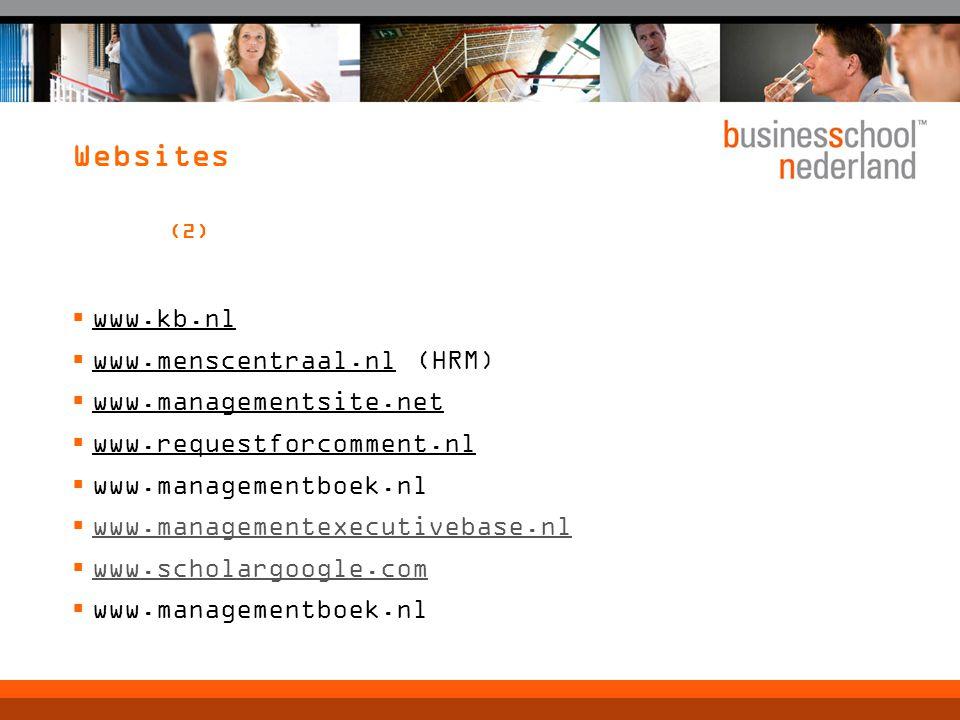 Websites (2)  www.kb.nl  www.menscentraal.nl (HRM)  www.managementsite.net  www.requestforcomment.nl  www.managementboek.nl  www.managementexecutivebase.nl www.managementexecutivebase.nl  www.scholargoogle.com www.scholargoogle.com  www.managementboek.nl