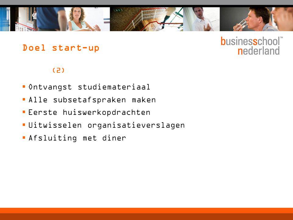 Doel start-up (2)  Ontvangst studiemateriaal  Alle subsetafspraken maken  Eerste huiswerkopdrachten  Uitwisselen organisatieverslagen  Afsluiting met diner