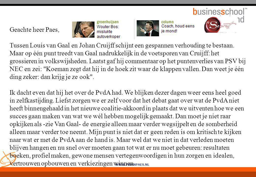 WWW.TWANPAES.NL Geachte heer Paes, Tussen Louis van Gaal en Johan Cruijff schijnt een gespannen verhouding te bestaan. Maar op één punt treedt van Gaa