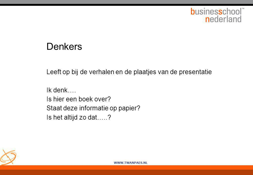 WWW.TWANPAES.NL Denkers Leeft op bij de verhalen en de plaatjes van de presentatie Ik denk…. Is hier een boek over? Staat deze informatie op papier? I