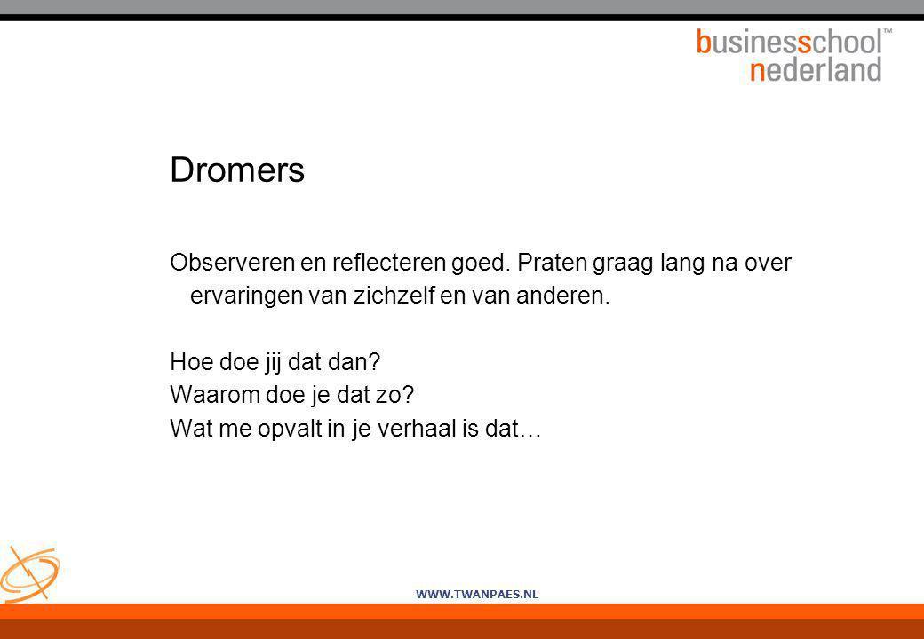 WWW.TWANPAES.NL Dromers Observeren en reflecteren goed. Praten graag lang na over ervaringen van zichzelf en van anderen. Hoe doe jij dat dan? Waarom