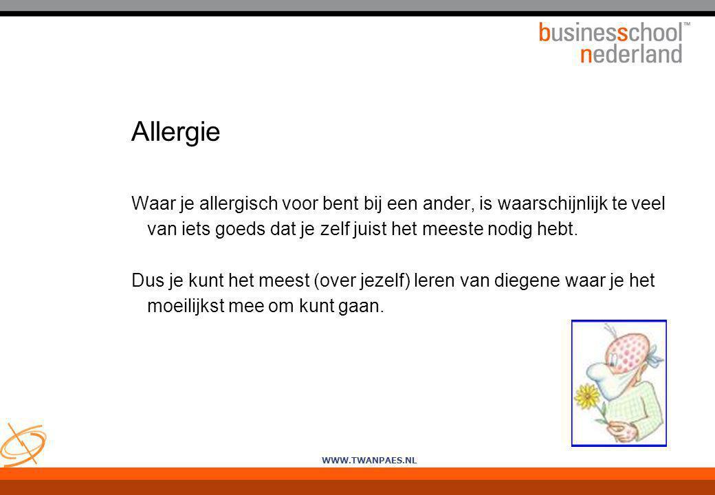 WWW.TWANPAES.NL Allergie Waar je allergisch voor bent bij een ander, is waarschijnlijk te veel van iets goeds dat je zelf juist het meeste nodig hebt.