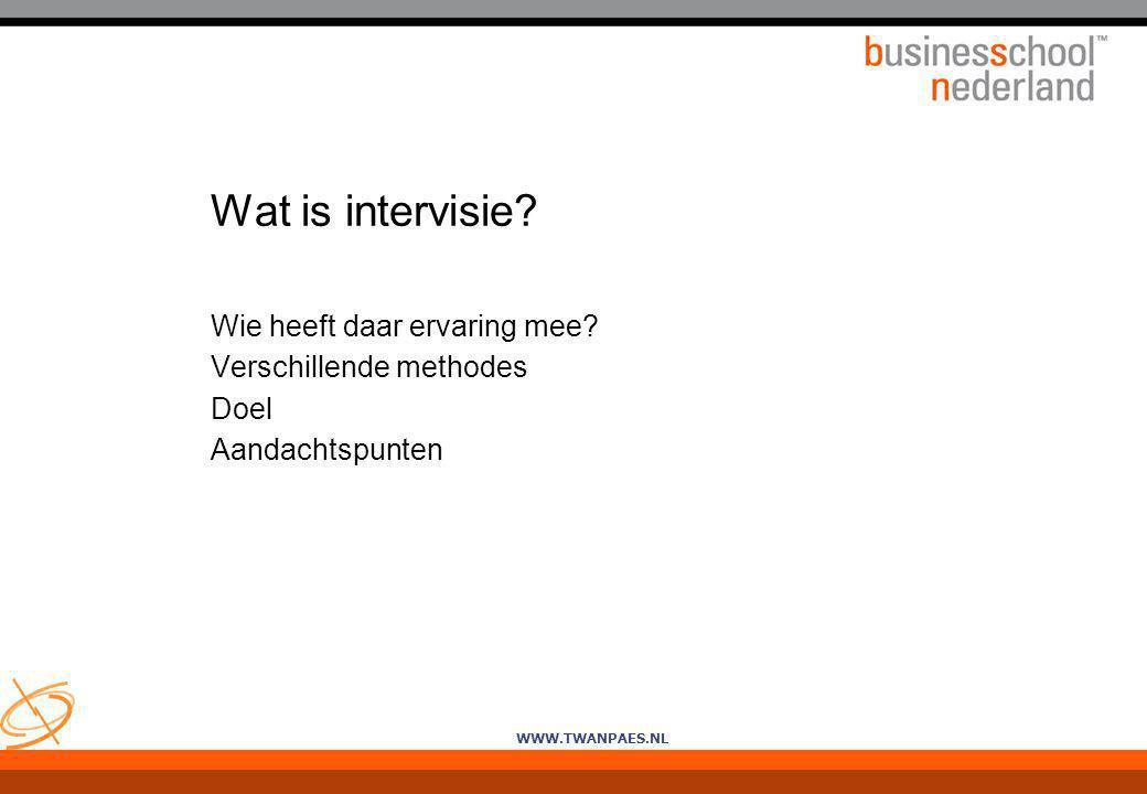 WWW.TWANPAES.NL Wat is intervisie? Wie heeft daar ervaring mee? Verschillende methodes Doel Aandachtspunten