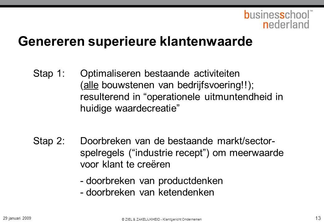 29 januari 2009 © ZIEL & ZAKELIJKHEID - Klantgericht Ondernemen 13 Genereren superieure klantenwaarde Stap 1:Optimaliseren bestaande activiteiten (all