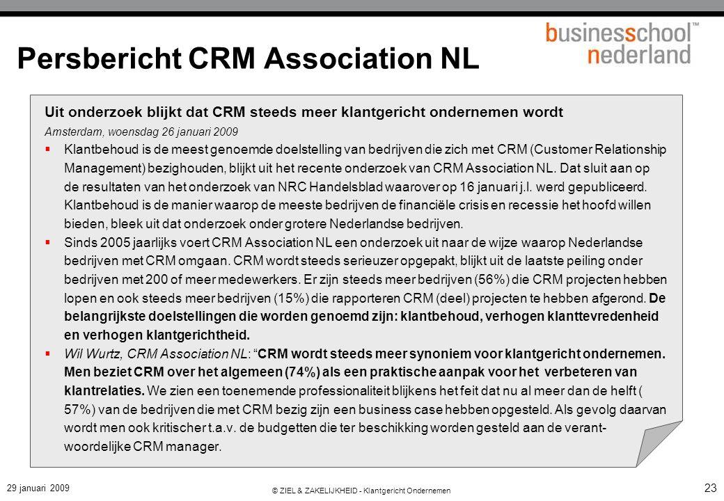 29 januari 2009 © ZIEL & ZAKELIJKHEID - Klantgericht Ondernemen 23 Persbericht CRM Association NL Uit onderzoek blijkt dat CRM steeds meer klantgerich