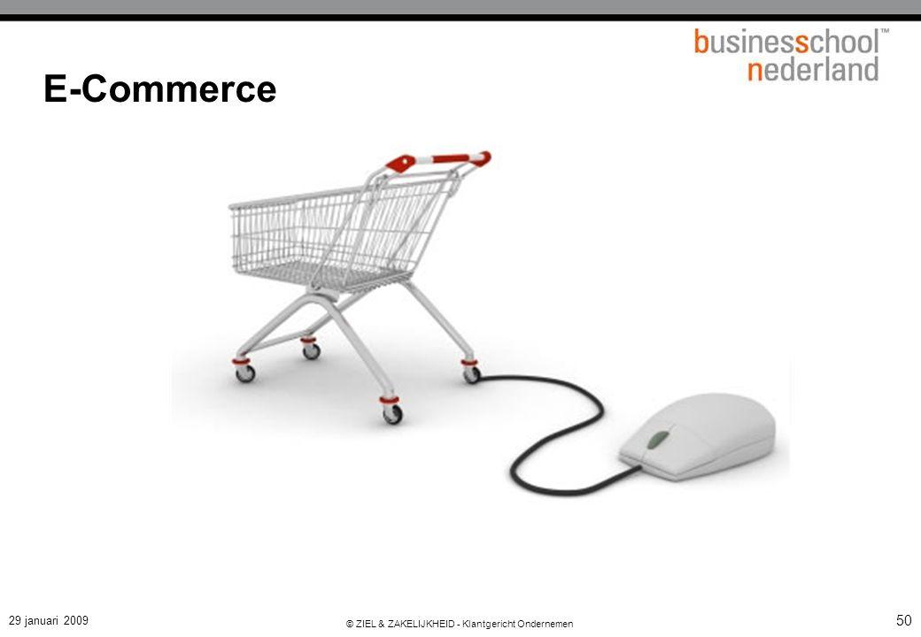 29 januari 2009 © ZIEL & ZAKELIJKHEID - Klantgericht Ondernemen 50 E-Commerce